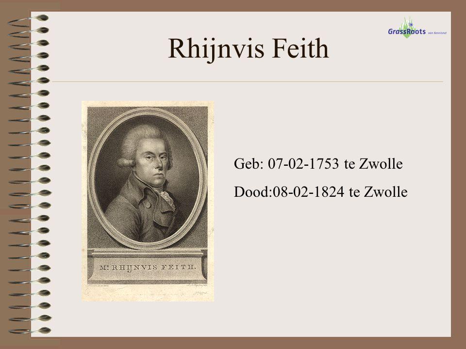 Rhijnvis Feith Geb: 07-02-1753 te Zwolle Dood:08-02-1824 te Zwolle