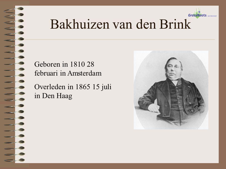 Bakhuizen van den Brink Geboren in 1810 28 februari in Amsterdam Overleden in 1865 15 juli in Den Haag