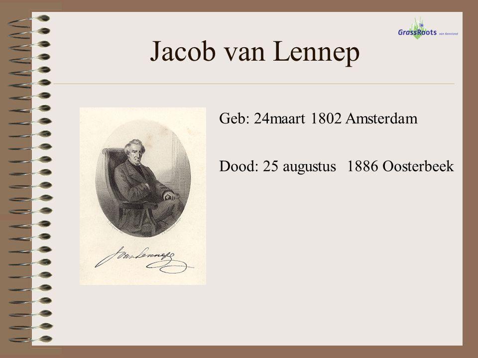 Jacob van Lennep Geb: 24maart 1802 Amsterdam Dood: 25 augustus 1886 Oosterbeek