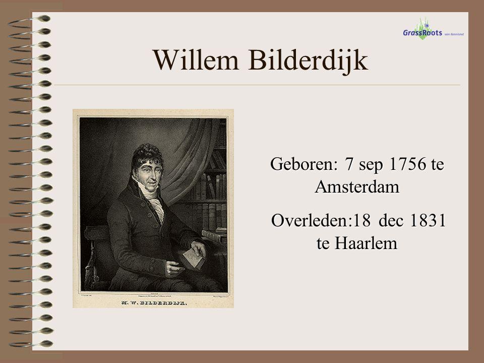 Willem Bilderdijk Geboren: 7 sep 1756 te Amsterdam Overleden:18 dec 1831 te Haarlem Overleden:18 dec 1831 te Haarlem