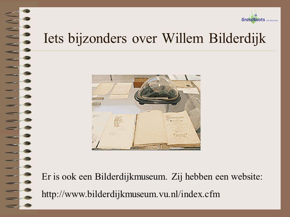 Iets bijzonders over Willem Bilderdijk Er is ook een Bilderdijkmuseum. Zij hebben een website: http://www.bilderdijkmuseum.vu.nl/index.cfm