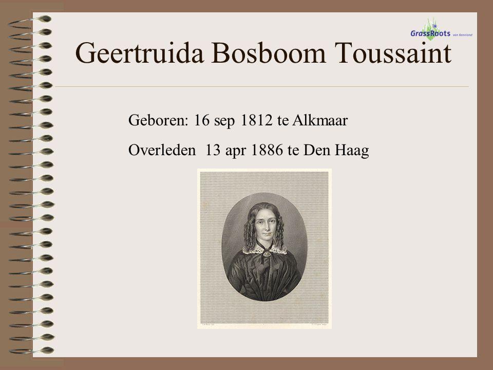 Geertruida Bosboom Toussaint Geboren: 16 sep 1812 te Alkmaar Overleden 13 apr 1886 te Den Haag