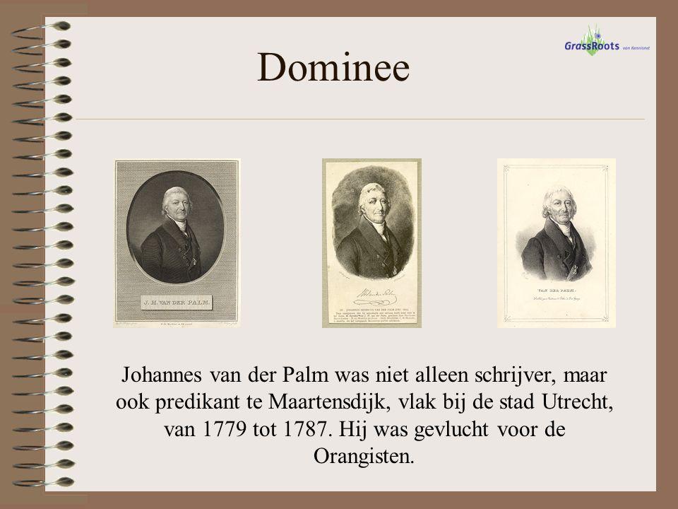 Dominee Johannes van der Palm was niet alleen schrijver, maar ook predikant te Maartensdijk, vlak bij de stad Utrecht, van 1779 tot 1787. Hij was gevl