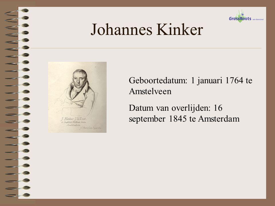 Johannes Kinker Geboortedatum: 1 januari 1764 te Amstelveen Datum van overlijden: 16 september 1845 te Amsterdam