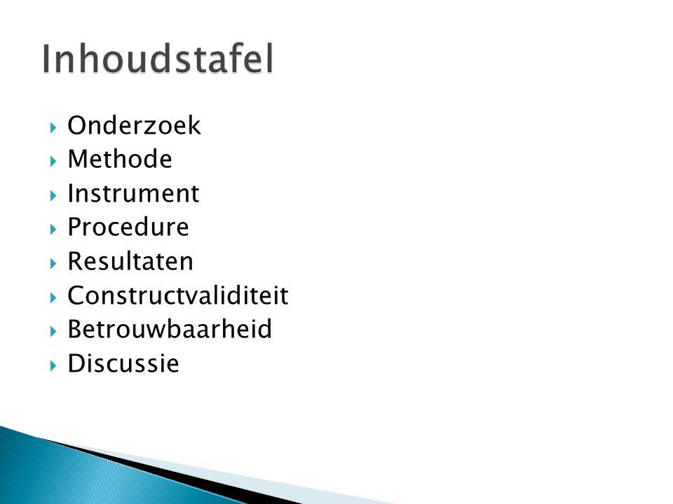  Onderzoek  Methode  Instrument  Procedure  Resultaten  Constructvaliditeit  Betrouwbaarheid  Discussie