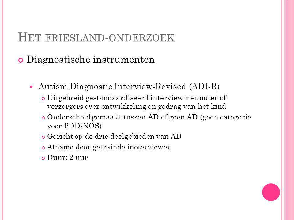 H ET FRIESLAND - ONDERZOEK Diagnostische instrumenten Autisme en Verwante stoornissen schaal- Z-Revisie (AVZ-R) Nederlands instrument Gehele PDD-spect
