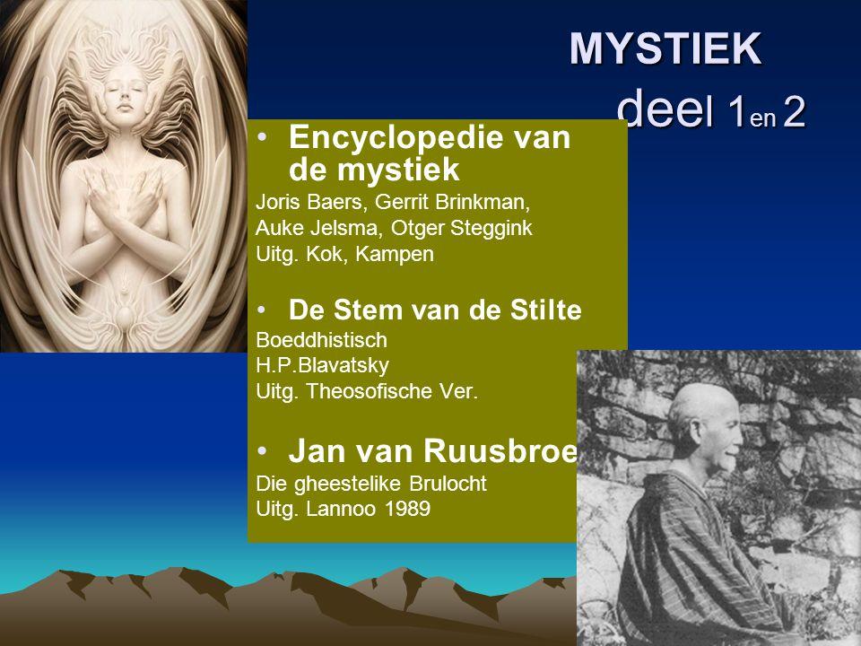 MYSTIEK dee l 1 en 2 MYSTIEK dee l 1 en 2 Encyclopedie van de mystiek Joris Baers, Gerrit Brinkman, Auke Jelsma, Otger Steggink Uitg. Kok, Kampen De S