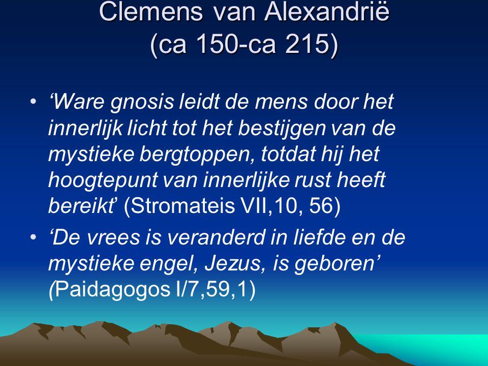 Clemens van Alexandrië (ca 150-ca 215) 'Ware gnosis leidt de mens door het innerlijk licht tot het bestijgen van de mystieke bergtoppen, totdat hij he