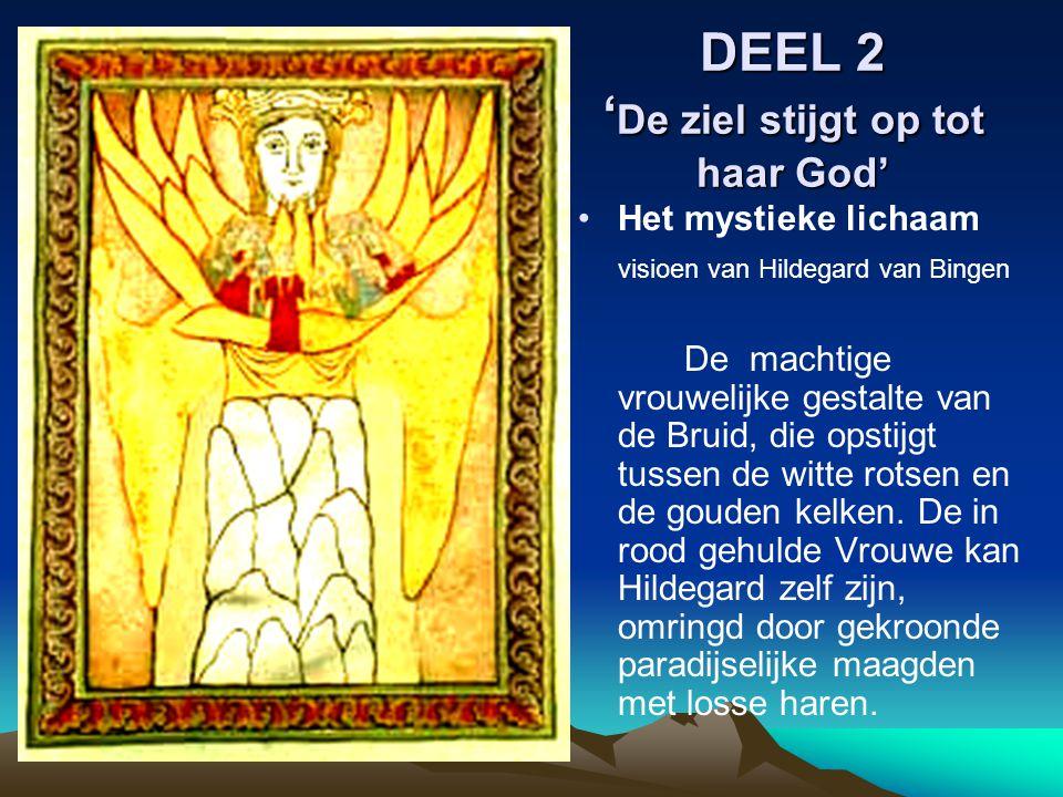 DEEL 2 ' De ziel stijgt op tot haar God' Het mystieke lichaam visioen van Hildegard van Bingen De machtige vrouwelijke gestalte van de Bruid, die opst