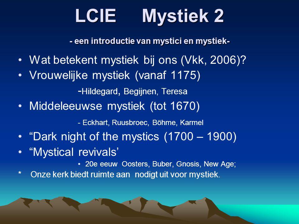 LCIE Mystiek 2 - een introductie van mystici en mystiek- Wat betekent mystiek bij ons (Vkk, 2006)? Vrouwelijke mystiek (vanaf 1175) - Hildegard, Begij
