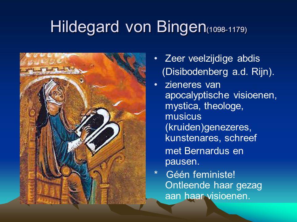 Hildegard von Bingen (1098-1179) Zeer veelzijdige abdis (Disibodenberg a.d. Rijn). zieneres van apocalyptische visioenen, mystica, theologe, musicus (