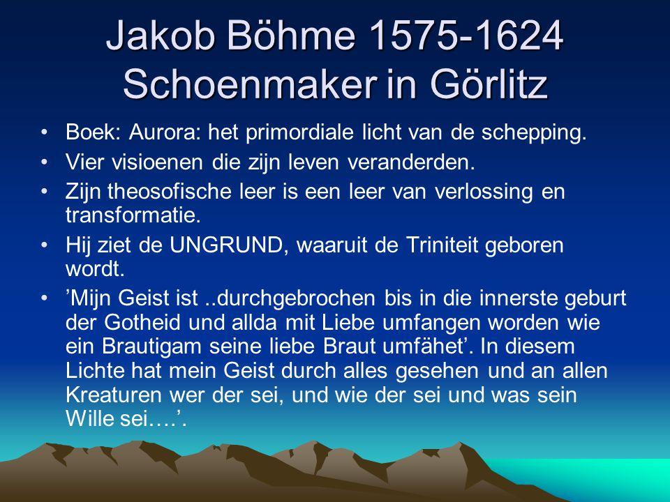 Jakob Böhme 1575-1624 Schoenmaker in Görlitz Boek: Aurora: het primordiale licht van de schepping. Vier visioenen die zijn leven veranderden. Zijn the