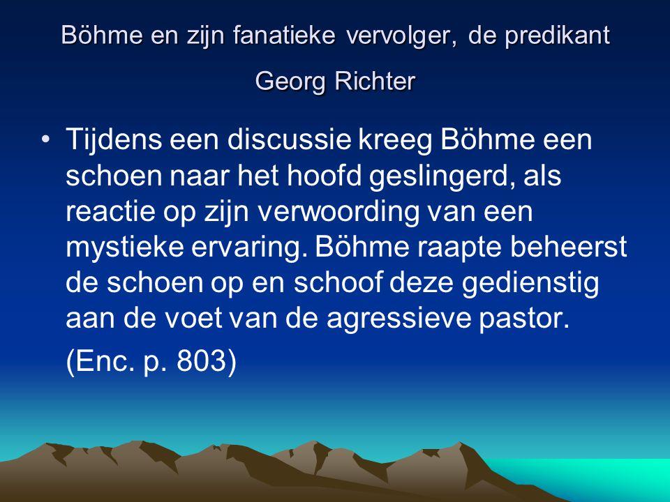 Böhme en zijn fanatieke vervolger, de predikant Georg Richter Tijdens een discussie kreeg Böhme een schoen naar het hoofd geslingerd, als reactie op z