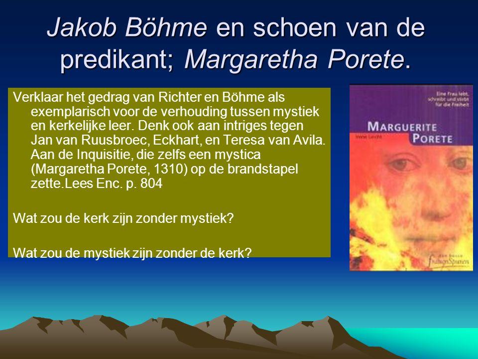 Jakob Böhme en schoen van de predikant; Margaretha Porete. Verklaar het gedrag van Richter en Böhme als exemplarisch voor de verhouding tussen mystiek