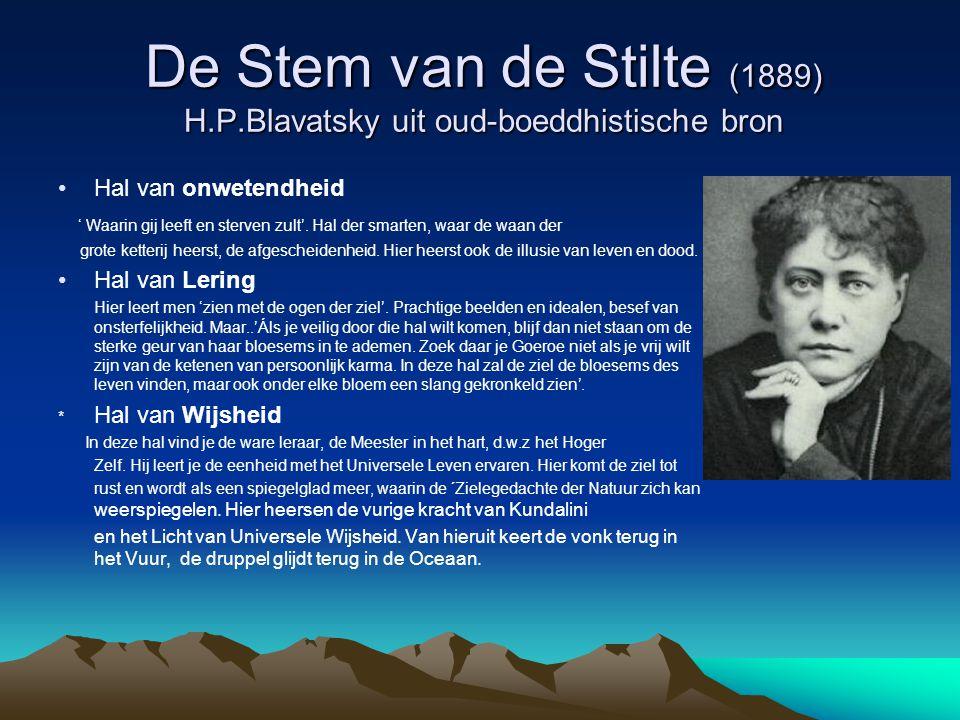 De Stem van de Stilte (1889) H.P.Blavatsky uit oud-boeddhistische bron Hal van onwetendheid ' Waarin gij leeft en sterven zult'. Hal der smarten, waar