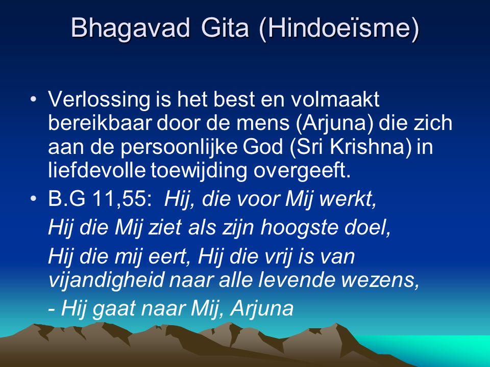 Bhagavad Gita (Hindoeïsme) Verlossing is het best en volmaakt bereikbaar door de mens (Arjuna) die zich aan de persoonlijke God (Sri Krishna) in liefd