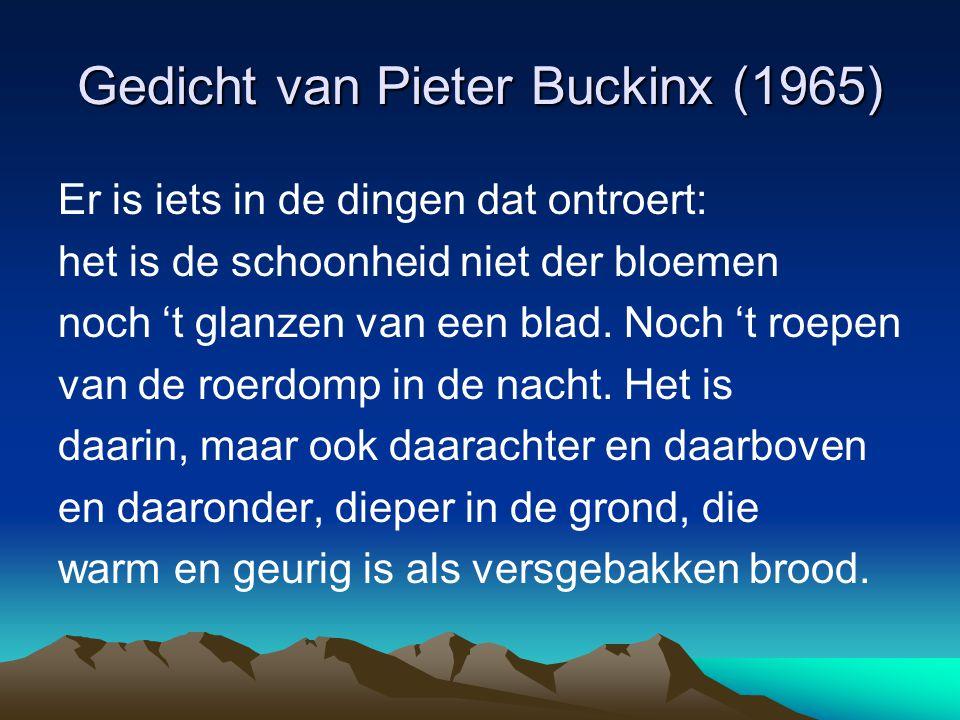 Gedicht van Pieter Buckinx (1965) Er is iets in de dingen dat ontroert: het is de schoonheid niet der bloemen noch 't glanzen van een blad. Noch 't ro