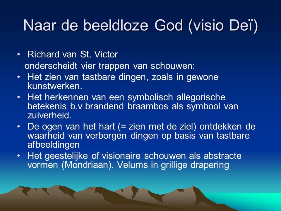 Naar de beeldloze God (visio Deï) Richard van St. Victor onderscheidt vier trappen van schouwen: Het zien van tastbare dingen, zoals in gewone kunstwe