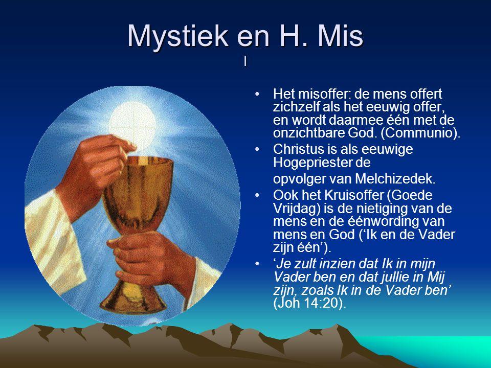 Mystiek en H. Mis I Het misoffer: de mens offert zichzelf als het eeuwig offer, en wordt daarmee één met de onzichtbare God. (Communio). Christus is a