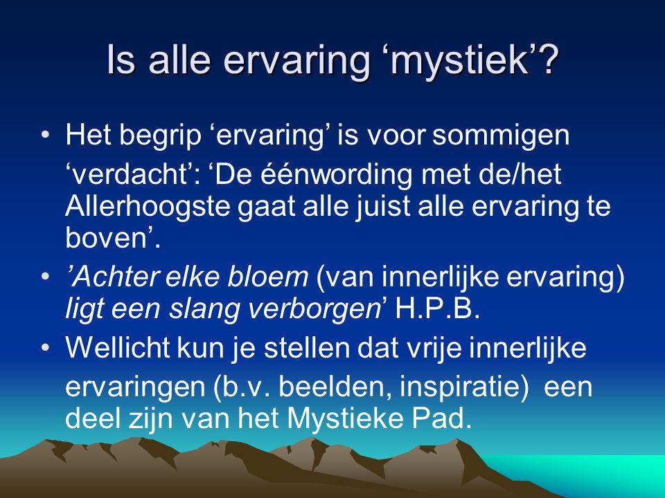 Is alle ervaring 'mystiek'? Het begrip 'ervaring' is voor sommigen 'verdacht': 'De éénwording met de/het Allerhoogste gaat alle juist alle ervaring te