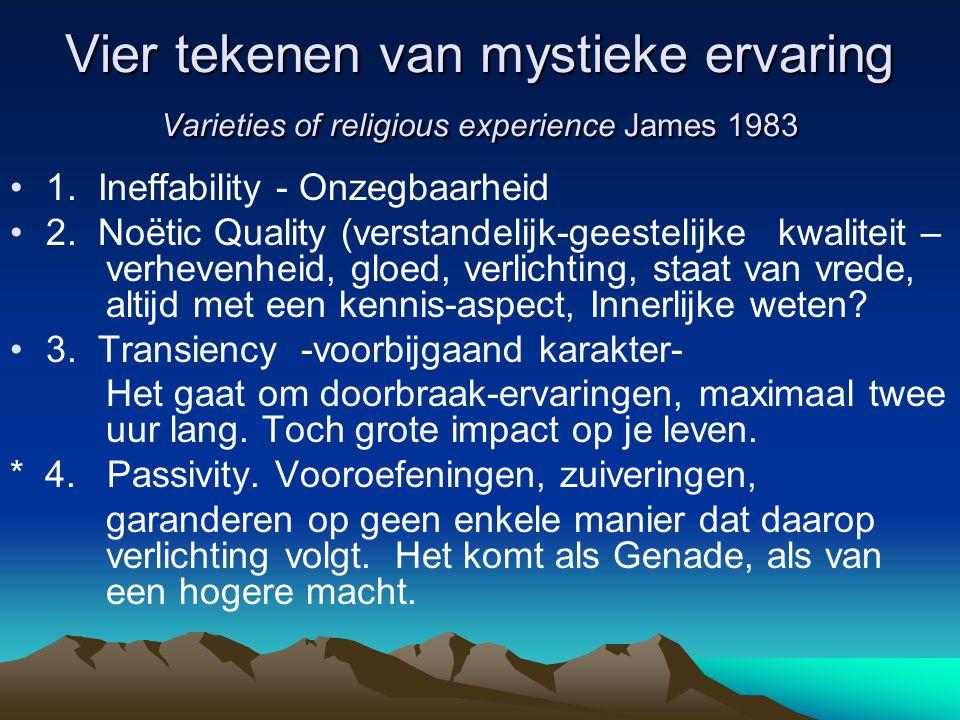 Vier tekenen van mystieke ervaring Varieties of religious experience James 1983 1. Ineffability - Onzegbaarheid 2. Noëtic Quality (verstandelijk-geest