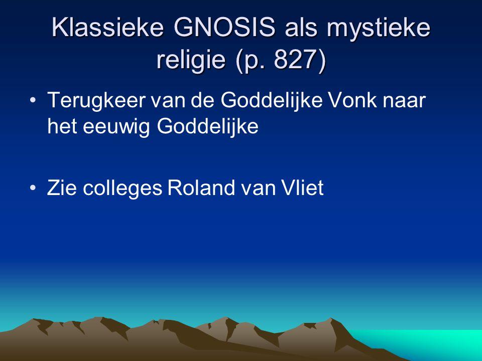 Klassieke GNOSIS als mystieke religie (p. 827) Terugkeer van de Goddelijke Vonk naar het eeuwig Goddelijke Zie colleges Roland van Vliet