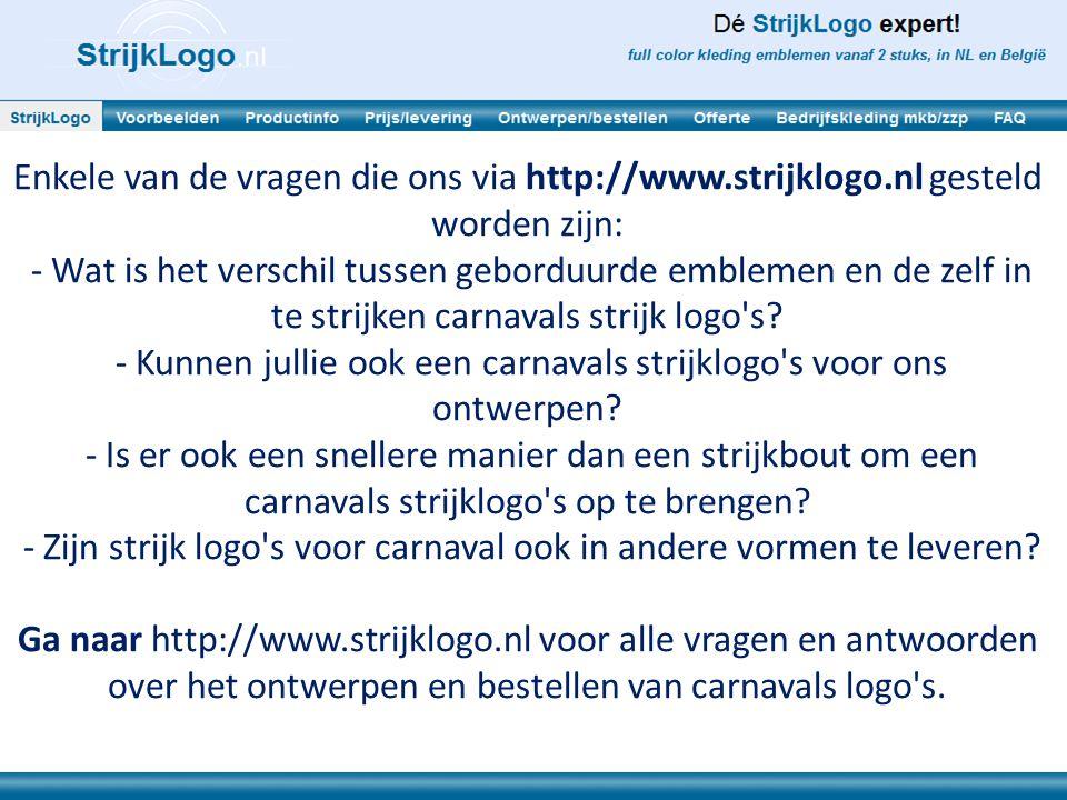 Enkele van de vragen die ons via http://www.strijklogo.nl gesteld worden zijn: - Wat is het verschil tussen geborduurde emblemen en de zelf in te strijken carnavals strijk logo s.