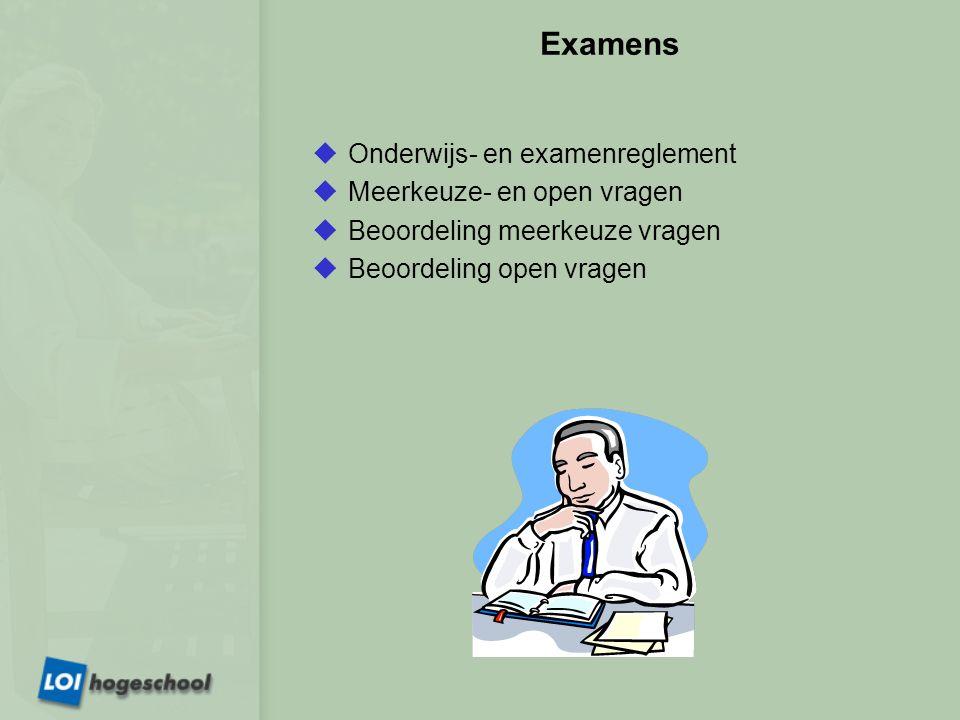 Examens  Onderwijs- en examenreglement  Meerkeuze- en open vragen  Beoordeling meerkeuze vragen  Beoordeling open vragen