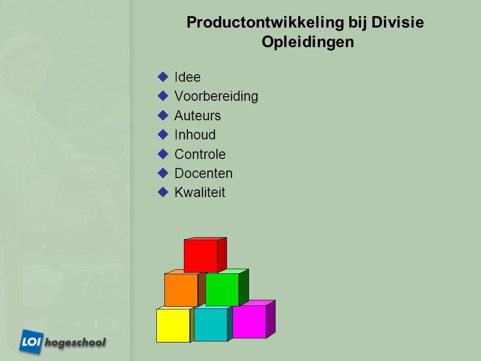 Productontwikkeling bij Divisie Opleidingen  Idee  Voorbereiding  Auteurs  Inhoud  Controle  Docenten  Kwaliteit