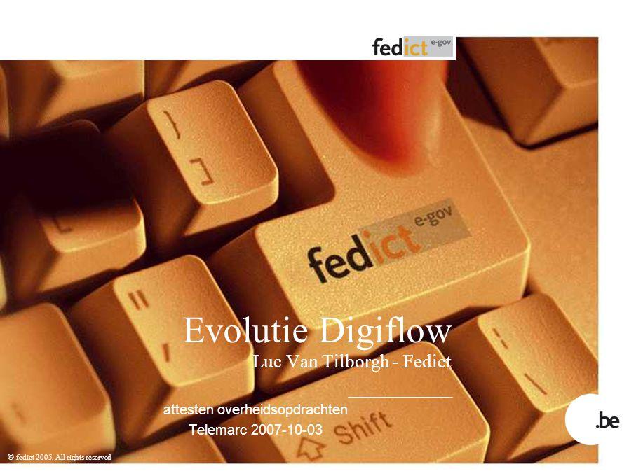 © fedict 2005. All rights reserved Evolutie Digiflow Luc Van Tilborgh - Fedict attesten overheidsopdrachten Telemarc 2007-10-03