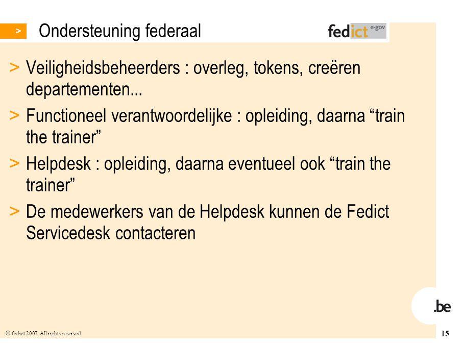 15 © fedict 2007. All rights reserved Ondersteuning federaal > Veiligheidsbeheerders : overleg, tokens, creëren departementen... > Functioneel verantw