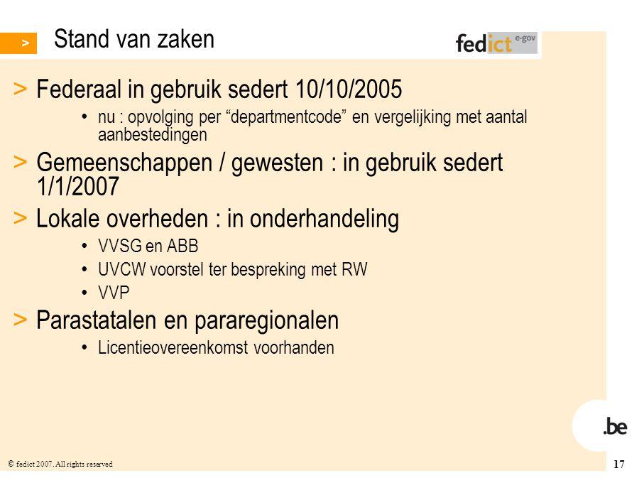 """17 © fedict 2007. All rights reserved Stand van zaken > Federaal in gebruik sedert 10/10/2005 nu : opvolging per """"departmentcode"""" en vergelijking met"""