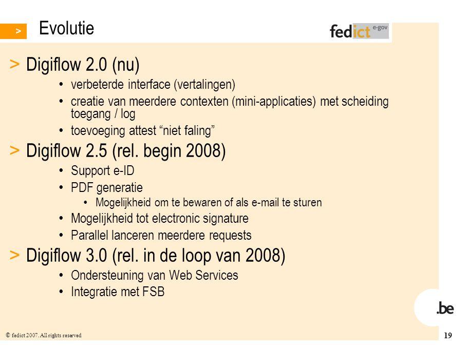 19 © fedict 2007. All rights reserved Evolutie > Digiflow 2.0 (nu) verbeterde interface (vertalingen) creatie van meerdere contexten (mini-applicaties