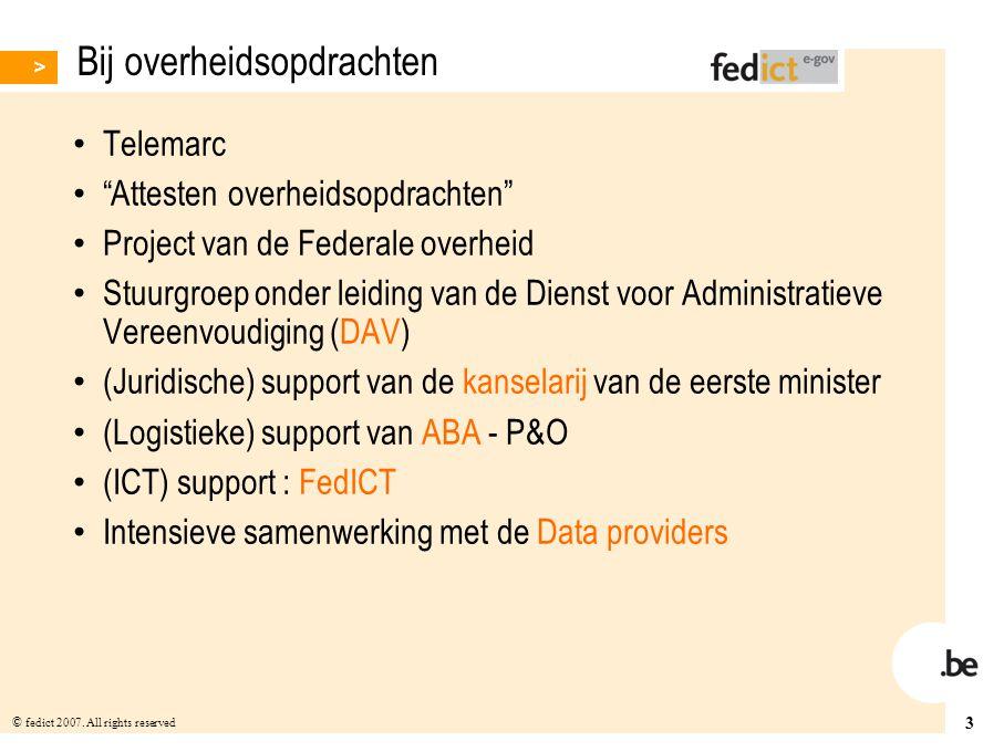 """3 © fedict 2007. All rights reserved Bij overheidsopdrachten Telemarc """"Attesten overheidsopdrachten"""" Project van de Federale overheid Stuurgroep onder"""