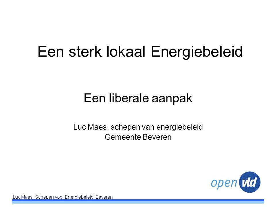 Luc Maes, Schepen voor Energiebeleid, Beveren Een sterk lokaal Energiebeleid Een liberale aanpak Luc Maes, schepen van energiebeleid Gemeente Beveren