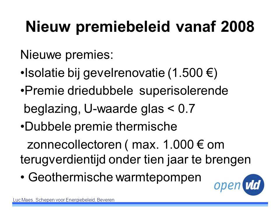 Luc Maes, Schepen voor Energiebeleid, Beveren Nieuw premiebeleid vanaf 2008 Nieuwe premies: Isolatie bij gevelrenovatie (1.500 €) Premie driedubbele s