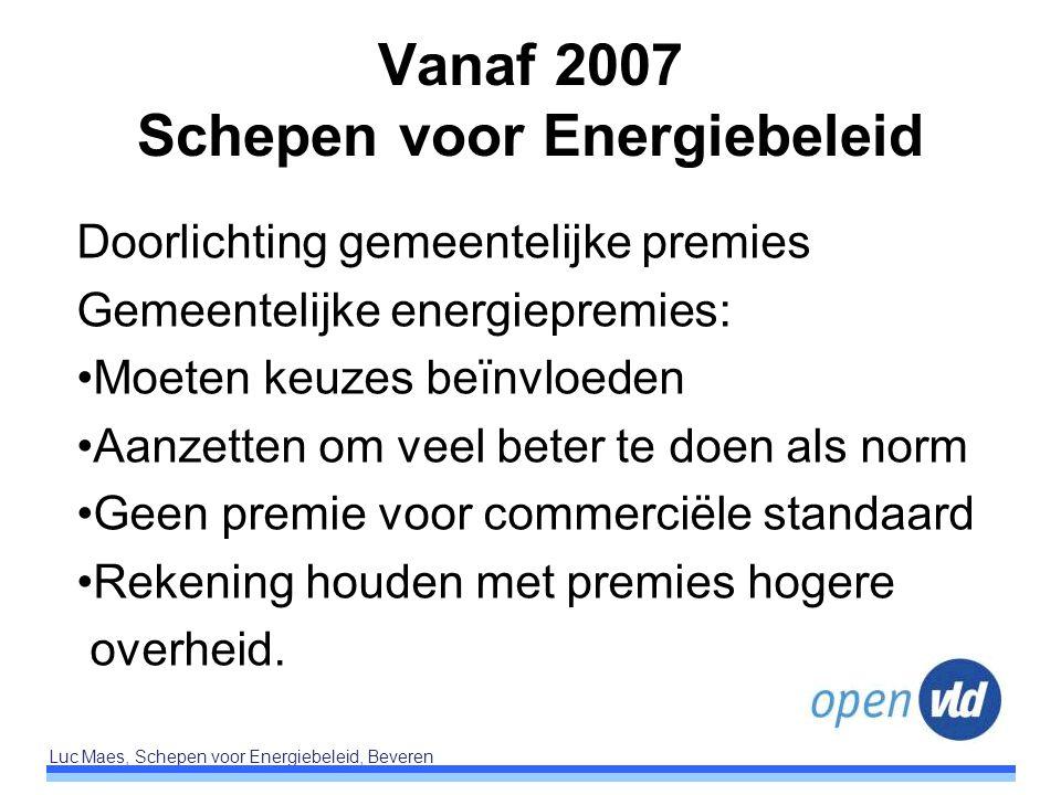 Luc Maes, Schepen voor Energiebeleid, Beveren Vanaf 2007 Schepen voor Energiebeleid Doorlichting gemeentelijke premies Gemeentelijke energiepremies: M