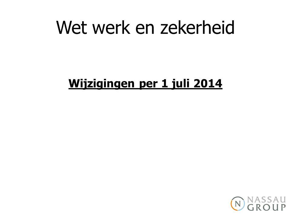 Wet werk en zekerheid Wijzigingen per 1 juli 2014
