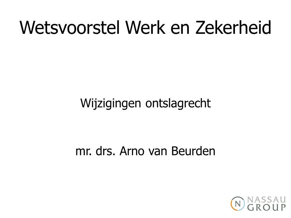 Wetsvoorstel Werk en Zekerheid Wijzigingen ontslagrecht mr. drs. Arno van Beurden