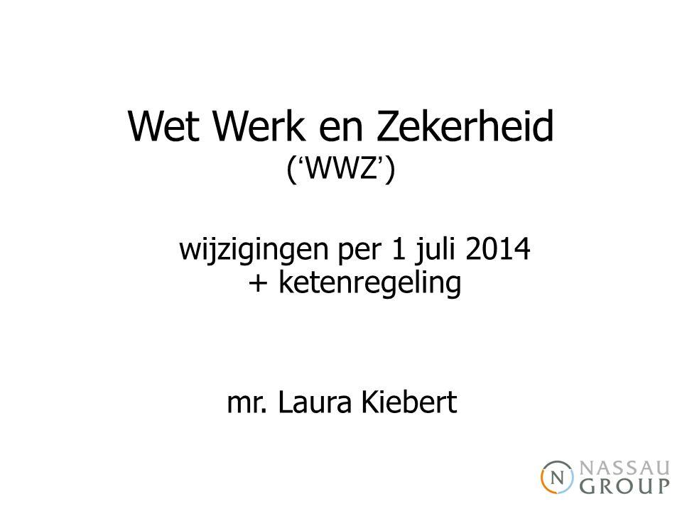 Wet Werk en Zekerheid ('WWZ') wijzigingen per 1 juli 2014 + ketenregeling mr. Laura Kiebert