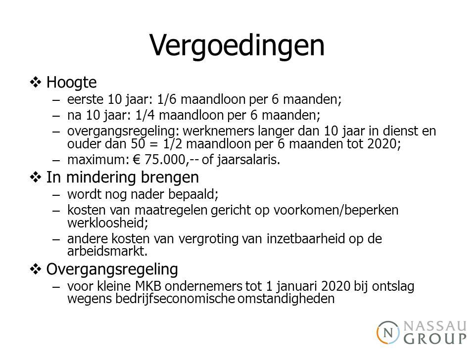 Vergoedingen  Hoogte – eerste 10 jaar: 1/6 maandloon per 6 maanden; – na 10 jaar: 1/4 maandloon per 6 maanden; – overgangsregeling: werknemers langer dan 10 jaar in dienst en ouder dan 50 = 1/2 maandloon per 6 maanden tot 2020; – maximum: € 75.000,-- of jaarsalaris.