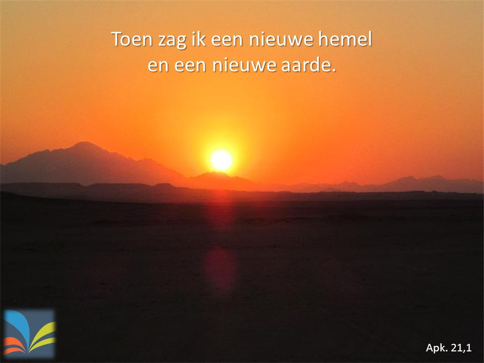 Toen zag ik een nieuwe hemel en een nieuwe aarde. Apk. 21,1
