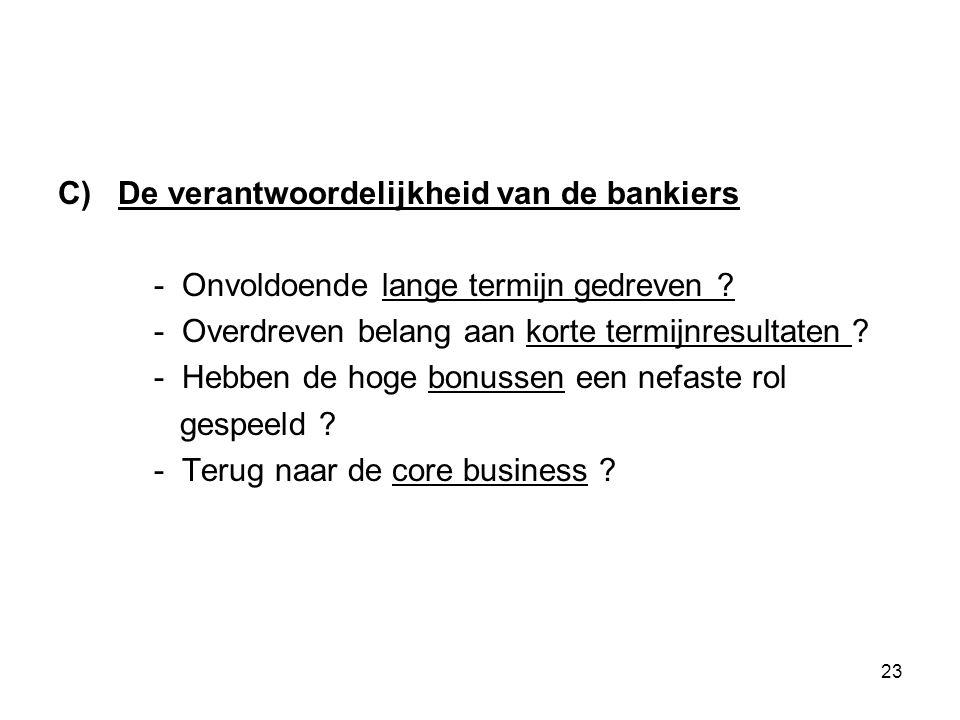 23 C) De verantwoordelijkheid van de bankiers - Onvoldoende lange termijn gedreven .