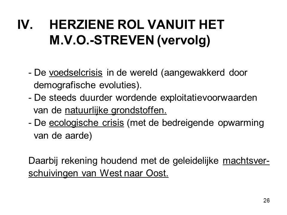 26 IV.HERZIENE ROL VANUIT HET M.V.O.-STREVEN (vervolg) - De voedselcrisis in de wereld (aangewakkerd door demografische evoluties).