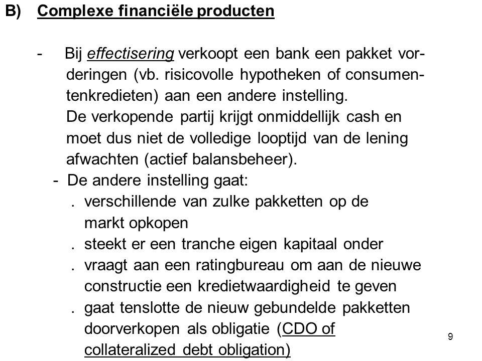 9 B)Complexe financiële producten - Bij effectisering verkoopt een bank een pakket vor- deringen (vb.