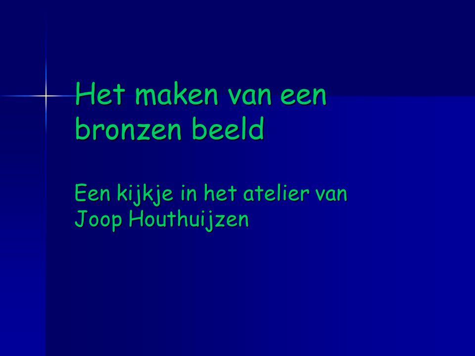 Het maken van een bronzen beeld Een kijkje in het atelier van Joop Houthuijzen