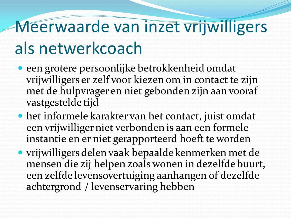 Meerwaarde van inzet vrijwilligers als netwerkcoach een grotere persoonlijke betrokkenheid omdat vrijwilligers er zelf voor kiezen om in contact te zi