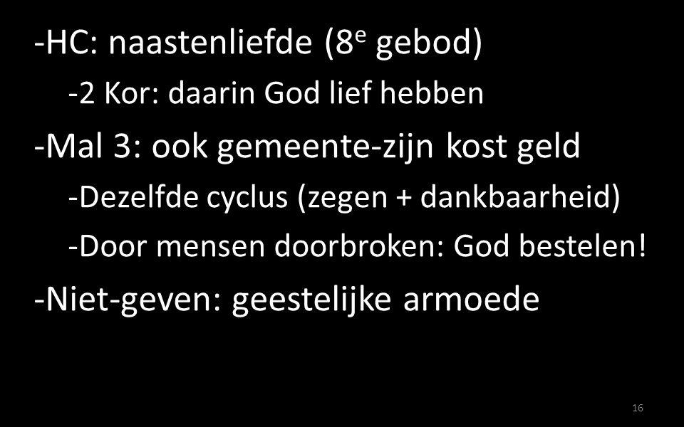 -HC: naastenliefde (8 e gebod) -2 Kor: daarin God lief hebben -Mal 3: ook gemeente-zijn kost geld -Dezelfde cyclus (zegen + dankbaarheid) -Door mensen doorbroken: God bestelen.