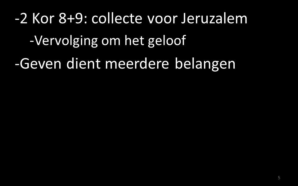 -2 Kor 8+9: collecte voor Jeruzalem -Vervolging om het geloof -Geven dient meerdere belangen 5