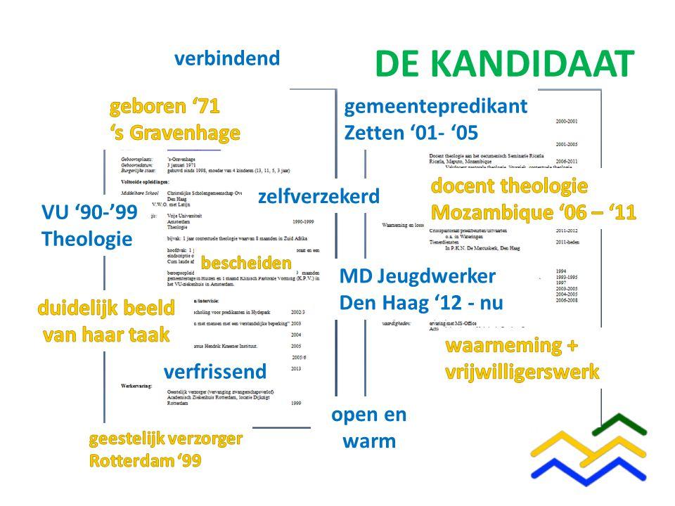 DE KANDIDAAT gemeentepredikant Zetten '01- '05 VU '90-'99 Theologie MD Jeugdwerker Den Haag '12 - nu open en warm verbindend verfrissend zelfverzekerd